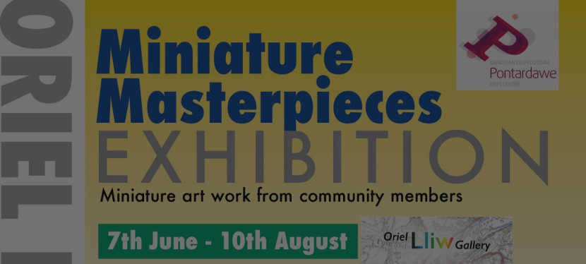 Miniature Masterpieces – 7th June – 10th August